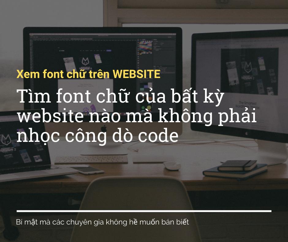 Tìm font chữ của bất kỳ website nào mà không phải nhọc công dò code