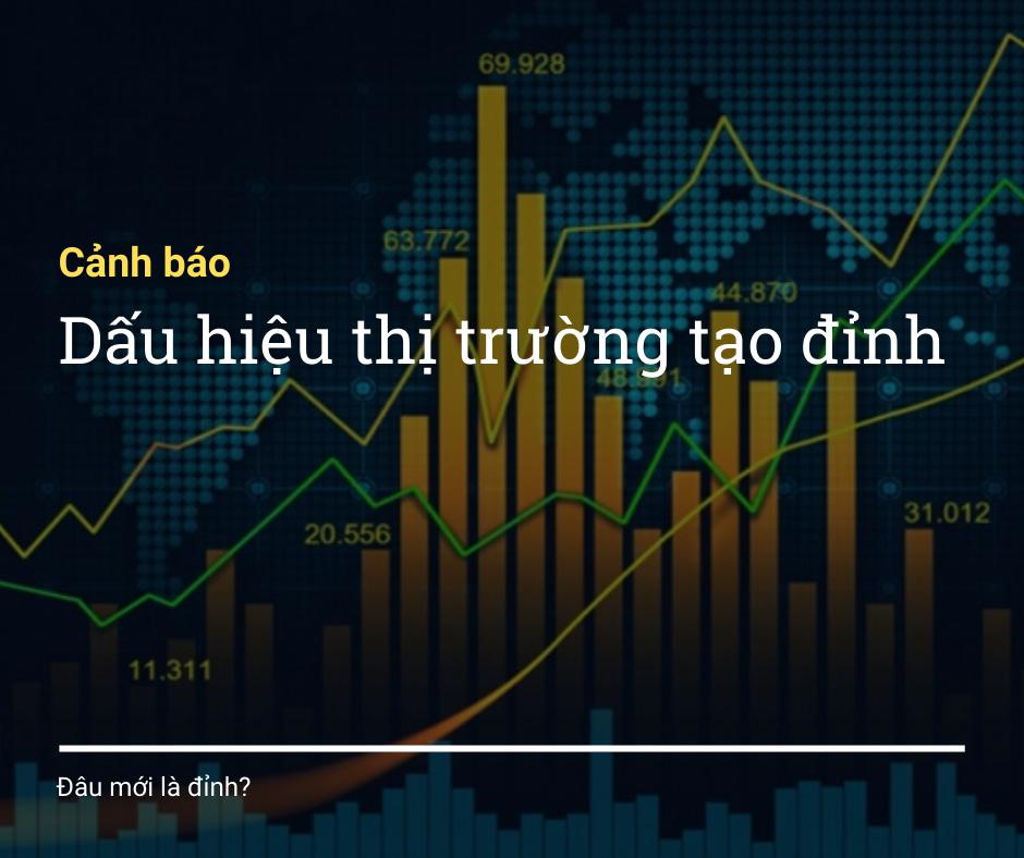 Cảnh báo: Những dấu hiệu thị trường tạo đỉnh. 8